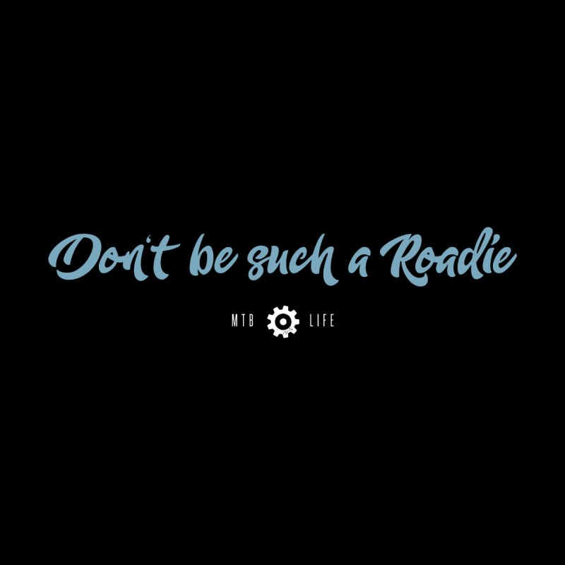 Don't be such a Roadie (blue) Women's V-Neck by CRANK. outdoors + music lifestyle clothing