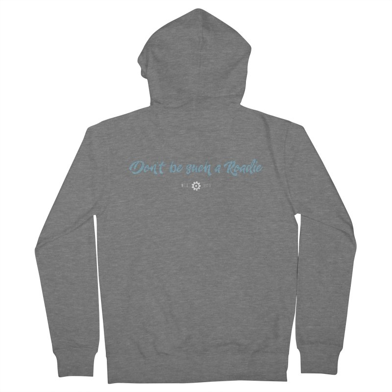 Don't be such a Roadie (blue) Women's Zip-Up Hoody by CRANK. outdoors + music lifestyle clothing