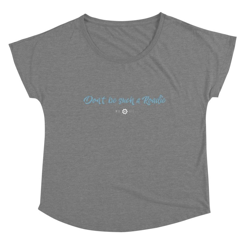 Don't be such a Roadie (blue) Women's Scoop Neck by CRANK. outdoors + music lifestyle clothing