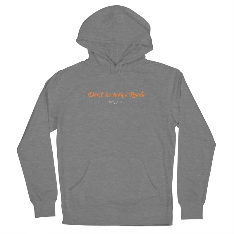 Don't be such a Roadie (orange) Women's Pullover Hoody by CRANK. outdoors + music lifestyle clothing