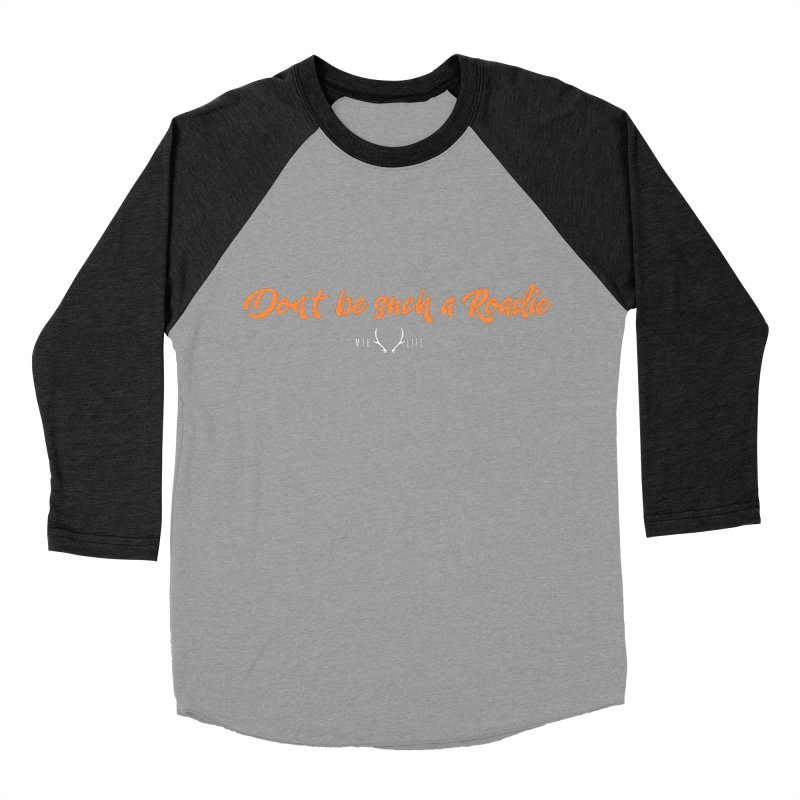 Don't be such a Roadie (orange) Men's Baseball Triblend T-Shirt by CRANK. outdoors + music lifestyle clothing