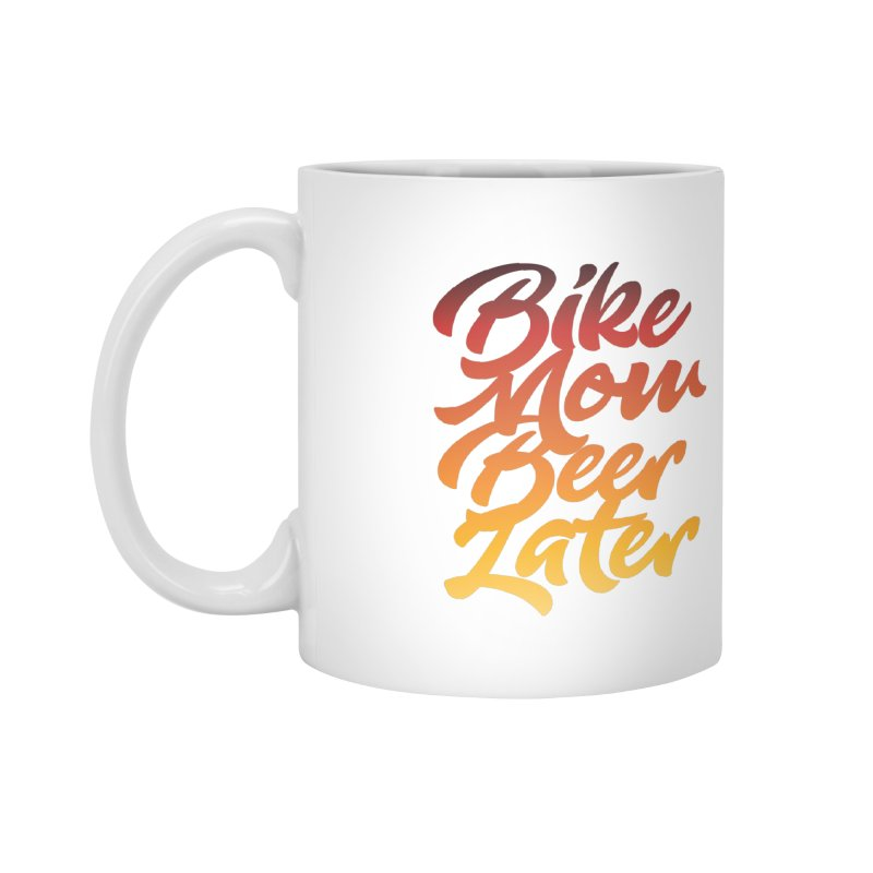 Bike Now Beer Later Accessories Mug by CRANK. outdoors + music lifestyle clothing