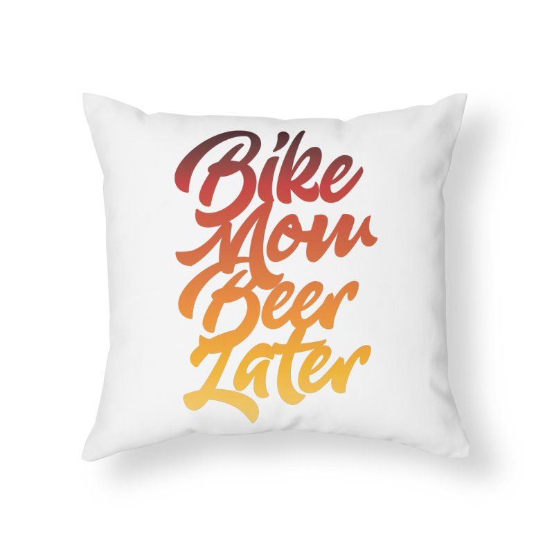 Bike Now Beer Later Home Throw Pillow by CRANK. outdoors + music lifestyle clothing