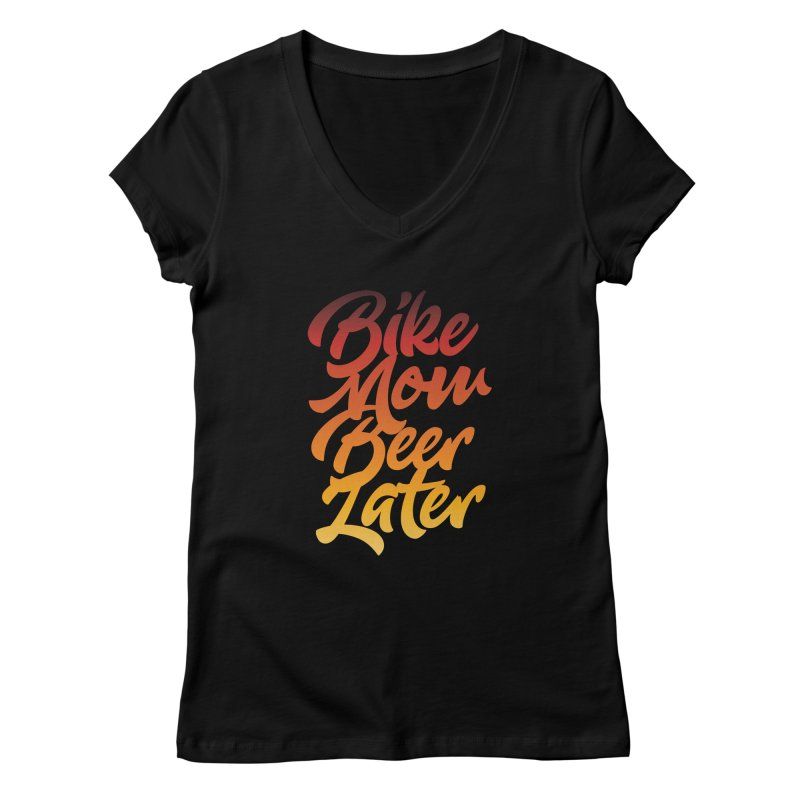Bike Now Beer Later Women's V-Neck by CRANK. outdoors + music lifestyle clothing