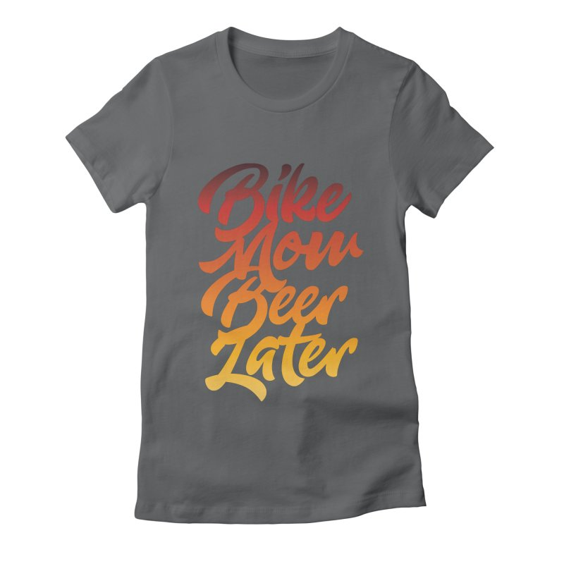 Bike Now Beer Later Women's T-Shirt by CRANK. outdoors + music lifestyle clothing