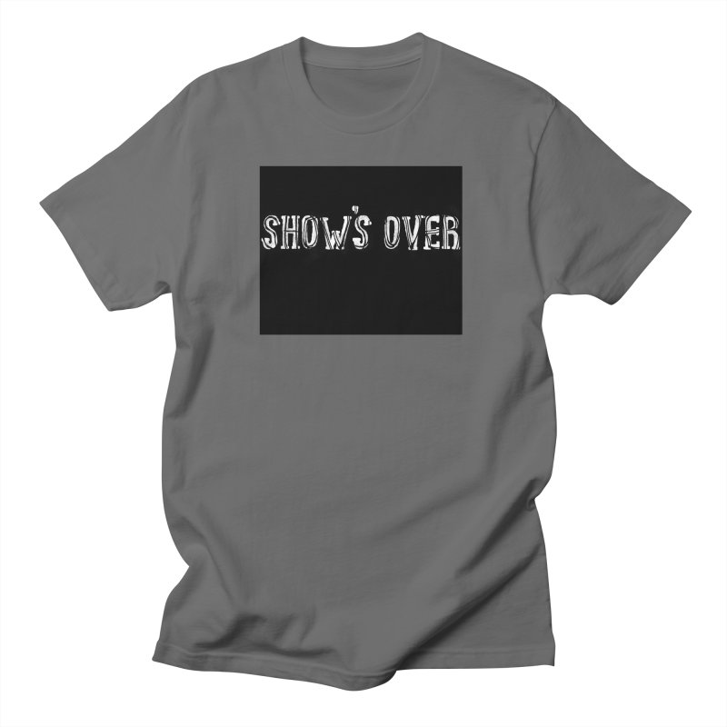 Show's over Men's T-Shirt by The silverback fam experience