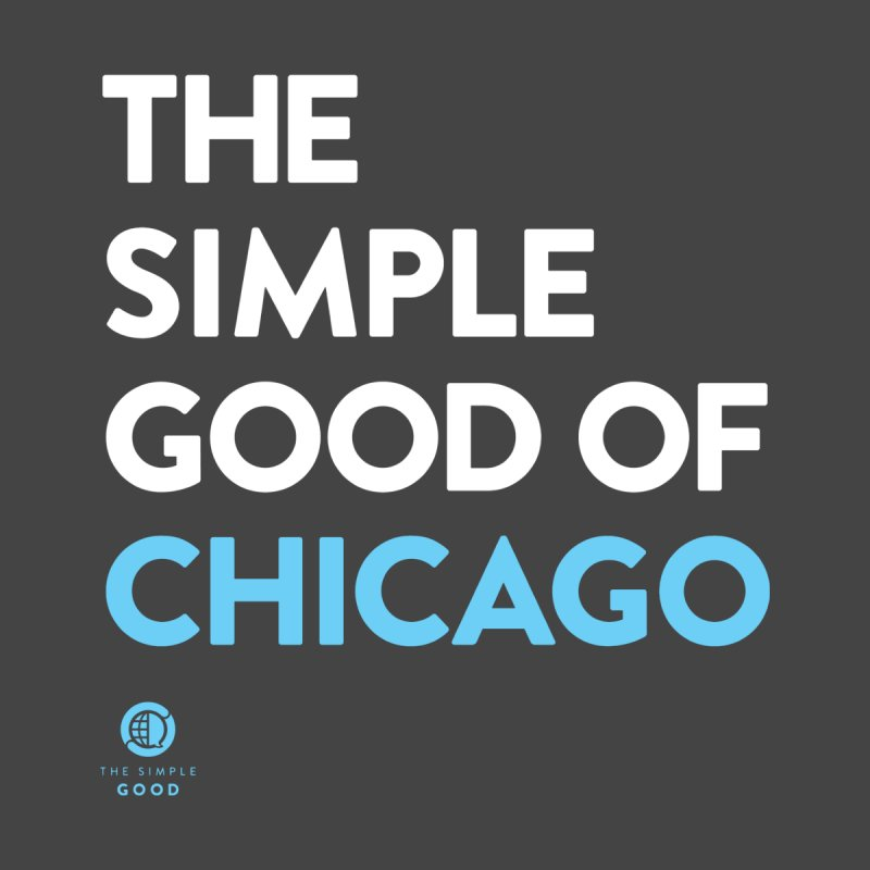 The Simple Good of Chicago by The Simple Good