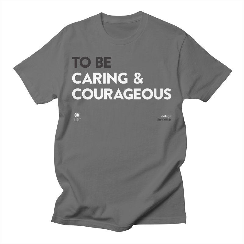 Caring & Courageous in Little Village Men's T-Shirt by The Simple Good
