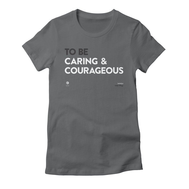 Caring & Courageous in Little Village Women's T-Shirt by The Simple Good
