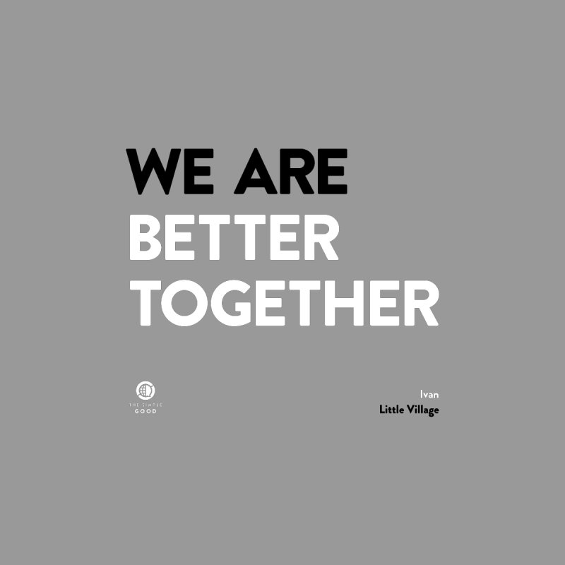 We Are Better Together in Little Village Men's T-Shirt by The Simple Good