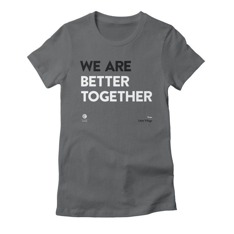We Are Better Together in Little Village Women's T-Shirt by The Simple Good