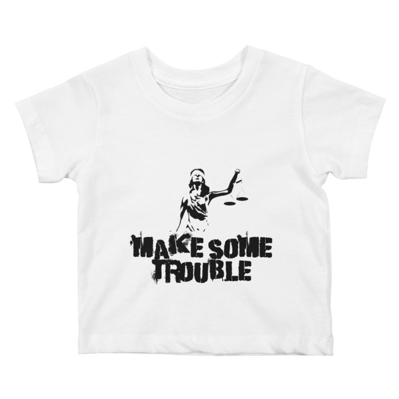 Make Some Trouble Kids Baby T-Shirt by The Slants