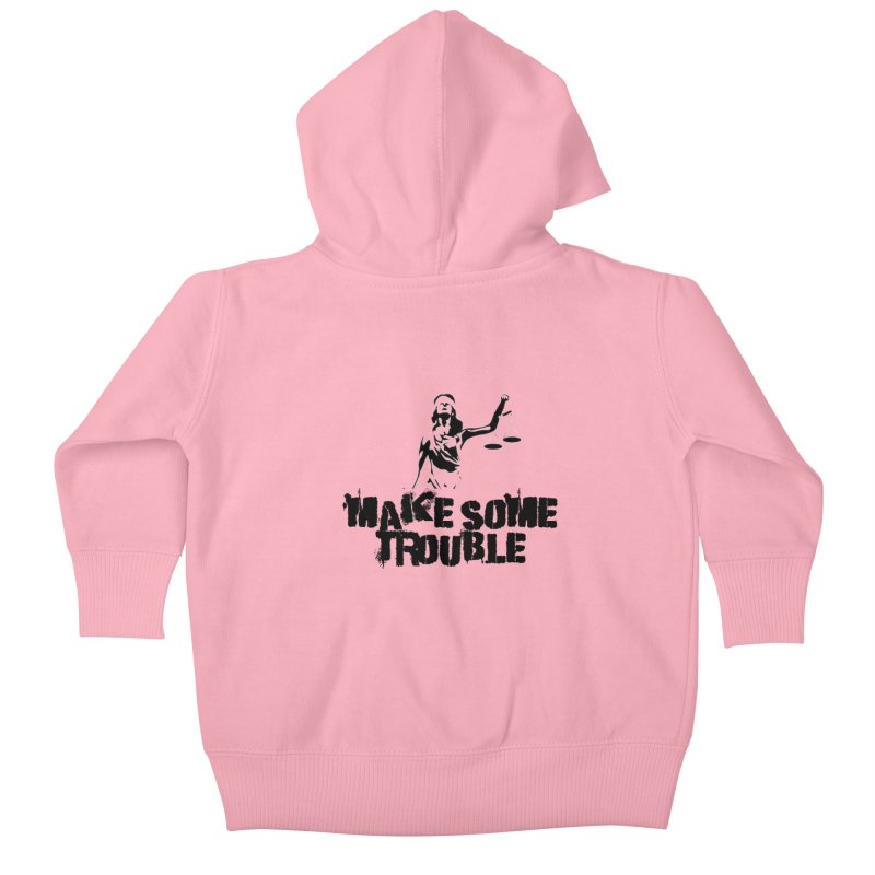 Make Some Trouble Kids Baby Zip-Up Hoody by The Slants