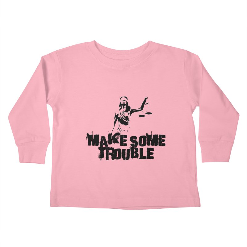Make Some Trouble Kids Toddler Longsleeve T-Shirt by The Slants