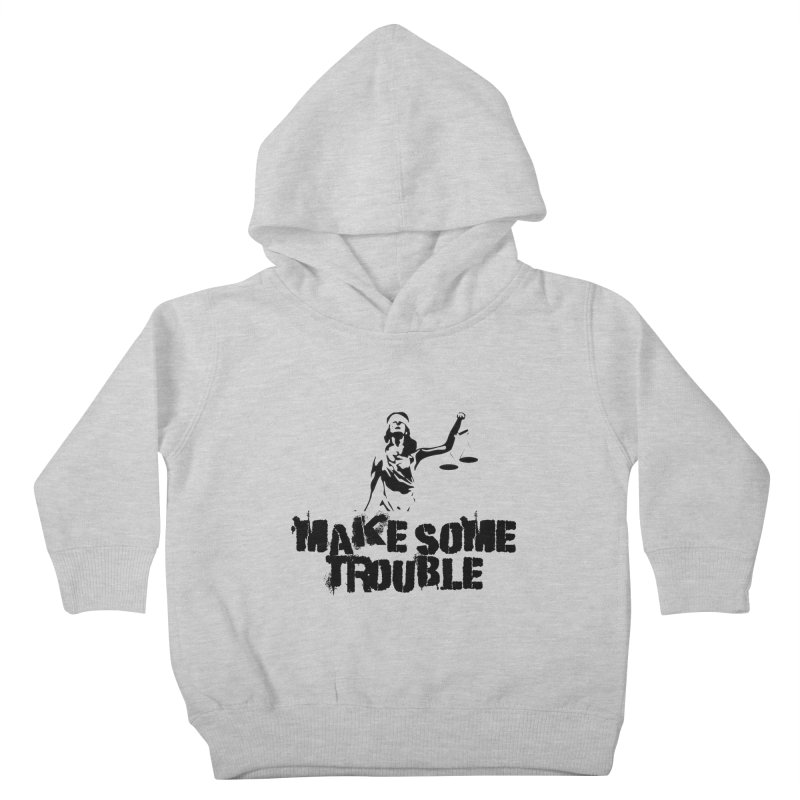Make Some Trouble Kids Toddler Pullover Hoody by The Slants