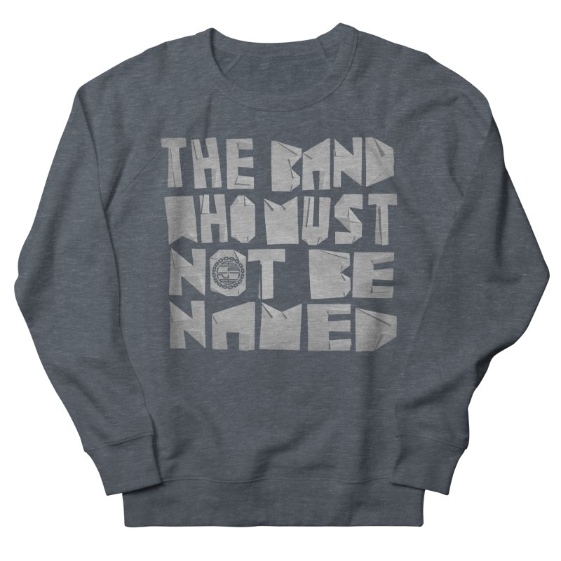 The Band Who Must Not Be Named Women's Sweatshirt by The Slants
