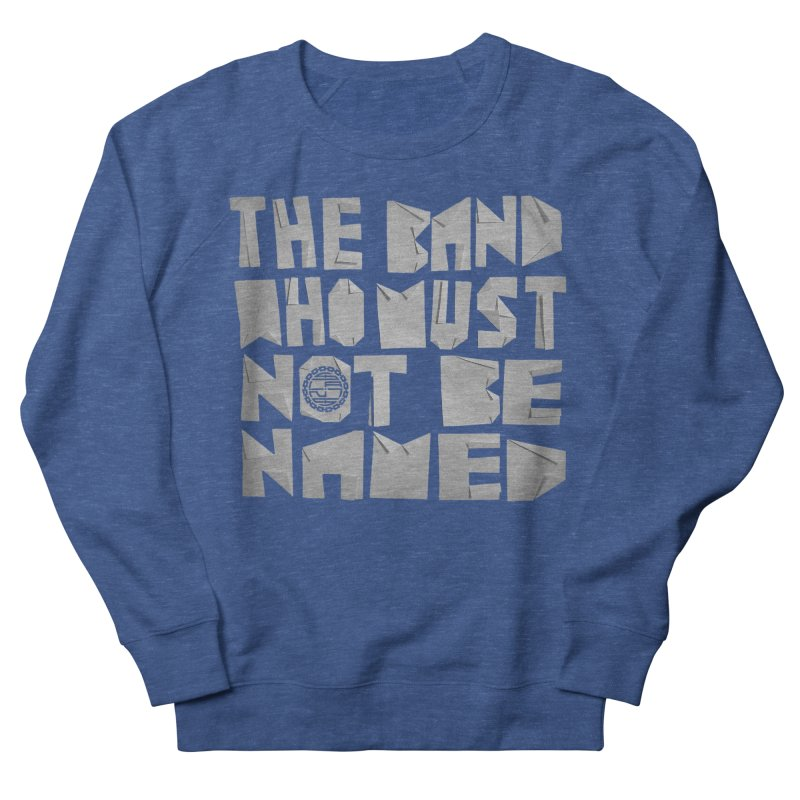 The Band Who Must Not Be Named Men's Sweatshirt by The Slants