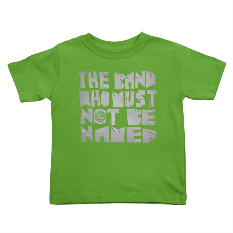 The Band Who Must Not Be Named Kids Toddler T-Shirt by The Slants