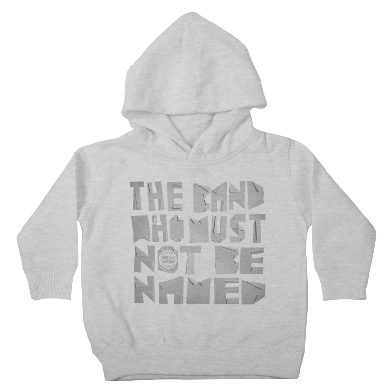 The Band Who Must Not Be Named Kids Toddler Pullover Hoody by The Slants