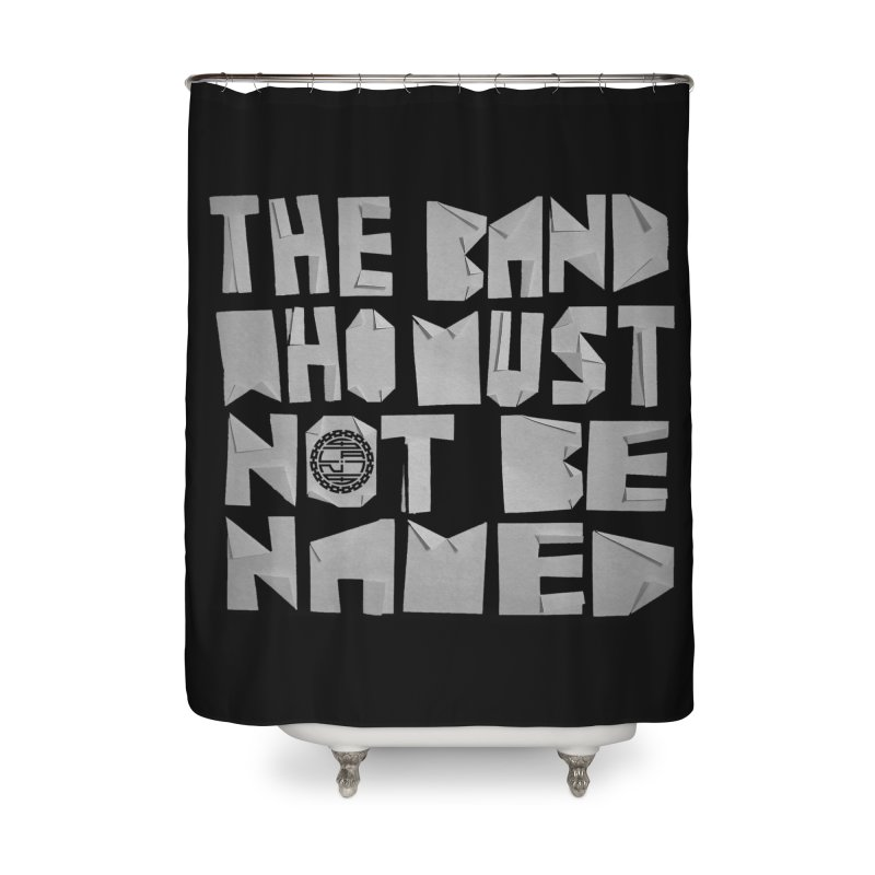 The Band Who Must Not Be Named Home Shower Curtain by The Slants