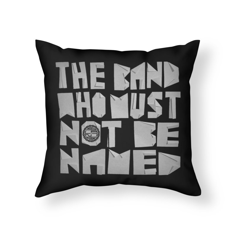 The Band Who Must Not Be Named Home Throw Pillow by The Slants