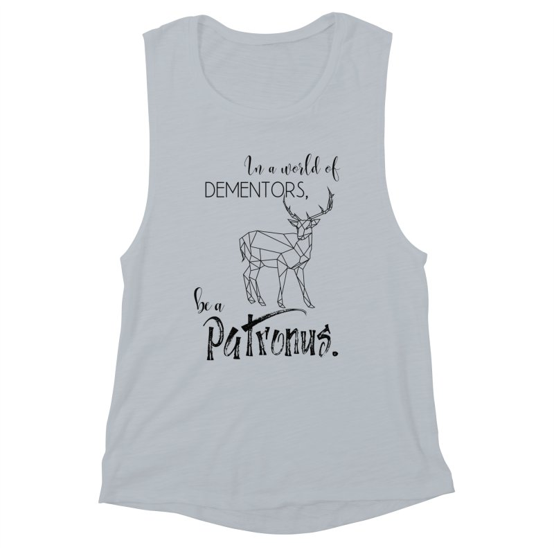 In a World of Dementors, be a Patronus Women's Muscle Tank by thespinnacle's Artist Shop
