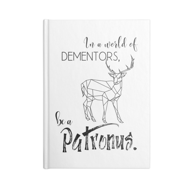 In a World of Dementors, be a Patronus Accessories Lined Journal Notebook by thespinnacle's Artist Shop