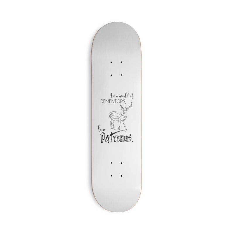 In a World of Dementors, be a Patronus Accessories Deck Only Skateboard by thespinnacle's Artist Shop