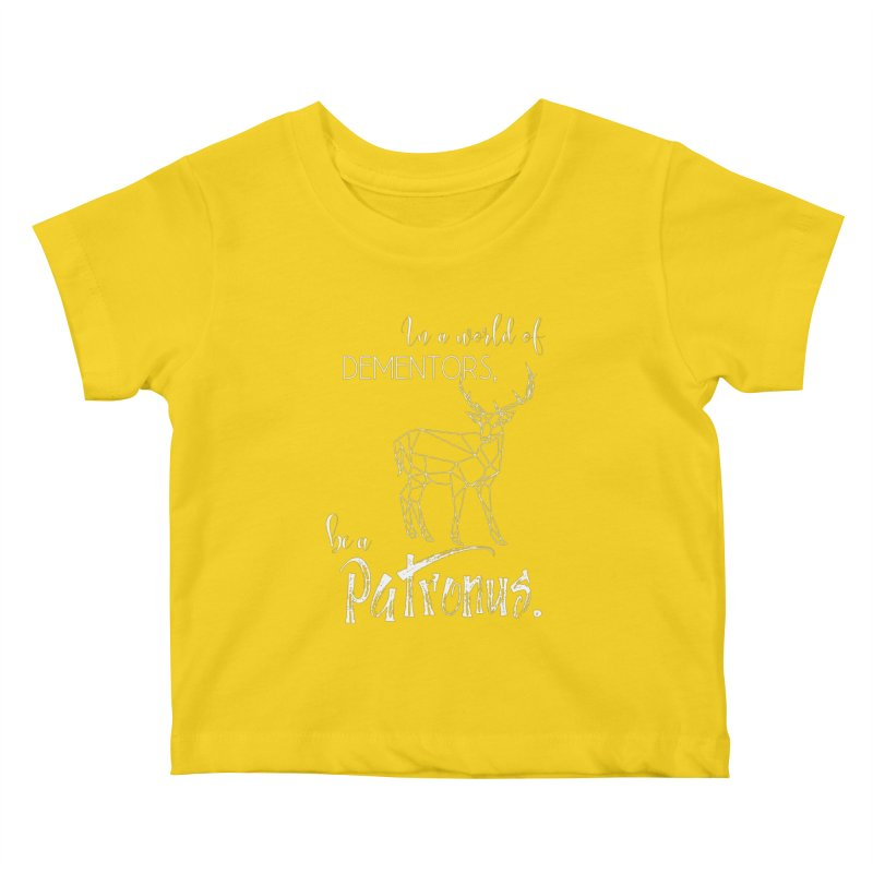 In a World of Dementors, Be a Patronus - White Kids Baby T-Shirt by thespinnacle's Artist Shop