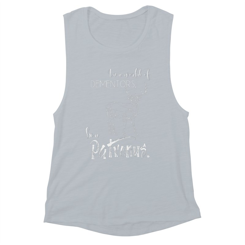 In a World of Dementors, Be a Patronus - White Women's Muscle Tank by thespinnacle's Artist Shop