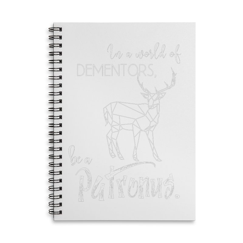In a World of Dementors, Be a Patronus - White Accessories Lined Spiral Notebook by thespinnacle's Artist Shop