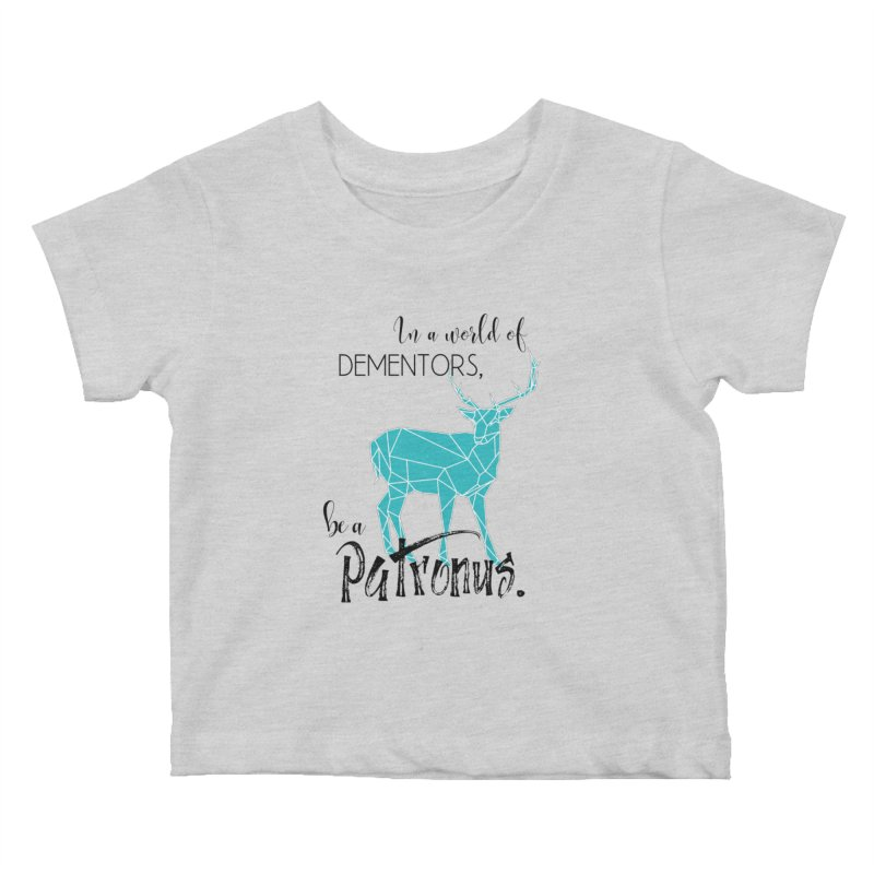 In a World of Dementors, Be a Patronus - Teal Kids Baby T-Shirt by thespinnacle's Artist Shop