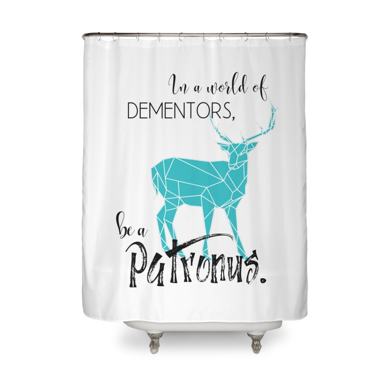 In a World of Dementors, Be a Patronus - Teal Home Shower Curtain by thespinnacle's Artist Shop