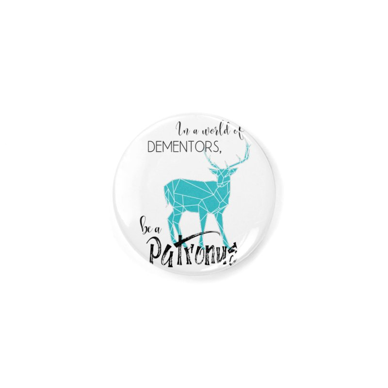 In a World of Dementors, Be a Patronus - Teal Accessories Button by thespinnacle's Artist Shop