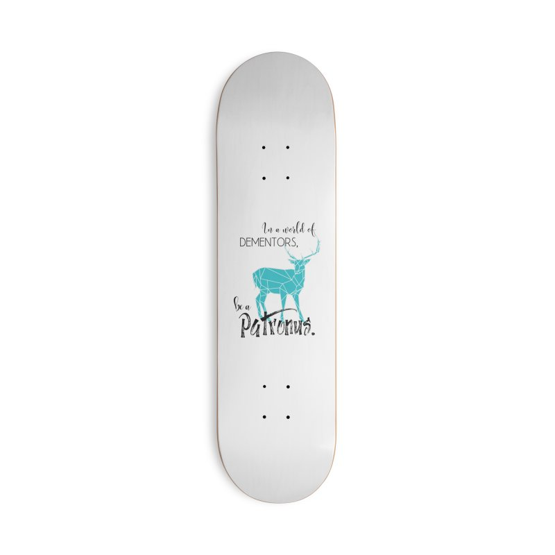 In a World of Dementors, Be a Patronus - Teal Accessories Deck Only Skateboard by thespinnacle's Artist Shop