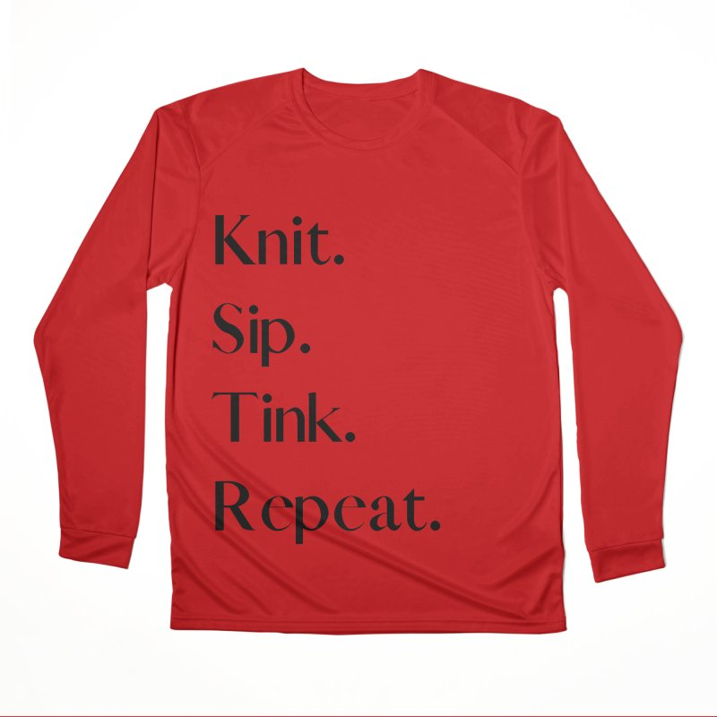 Knit. Sip. Tink. Repeat. - Black Women's Performance Unisex Longsleeve T-Shirt by thespinnacle's Artist Shop