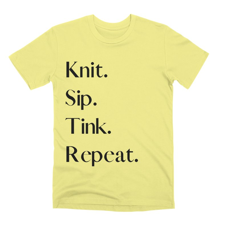 Knit. Sip. Tink. Repeat. - Black Men's Premium T-Shirt by thespinnacle's Artist Shop