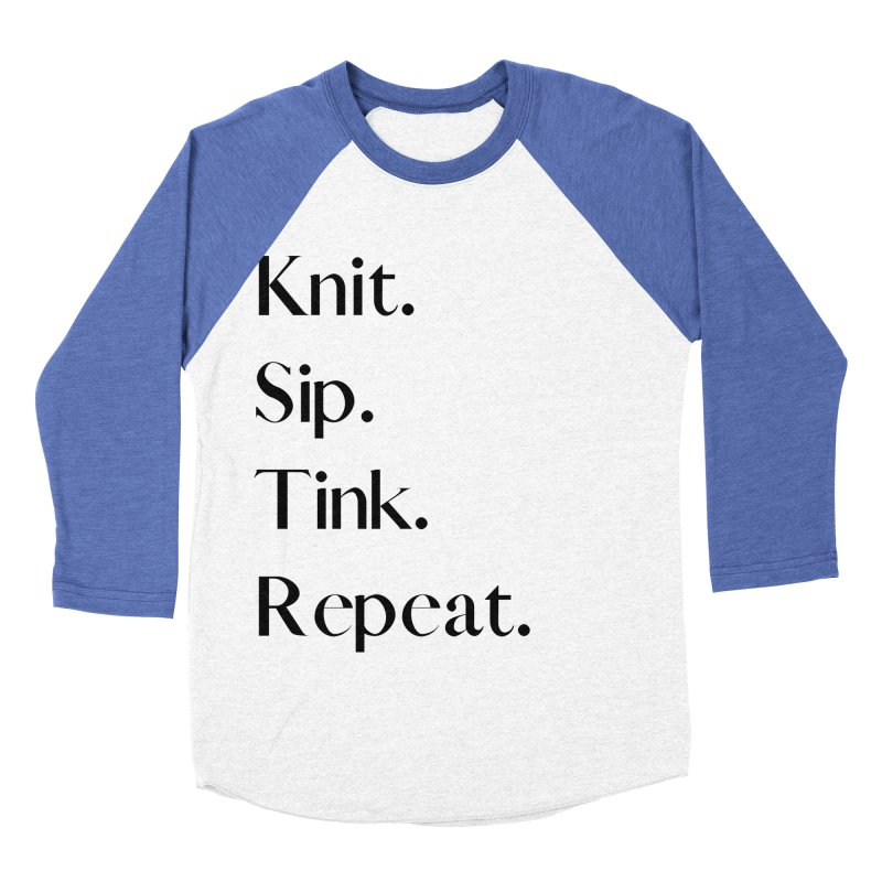 Knit. Sip. Tink. Repeat. - Black Women's Baseball Triblend Longsleeve T-Shirt by thespinnacle's Artist Shop