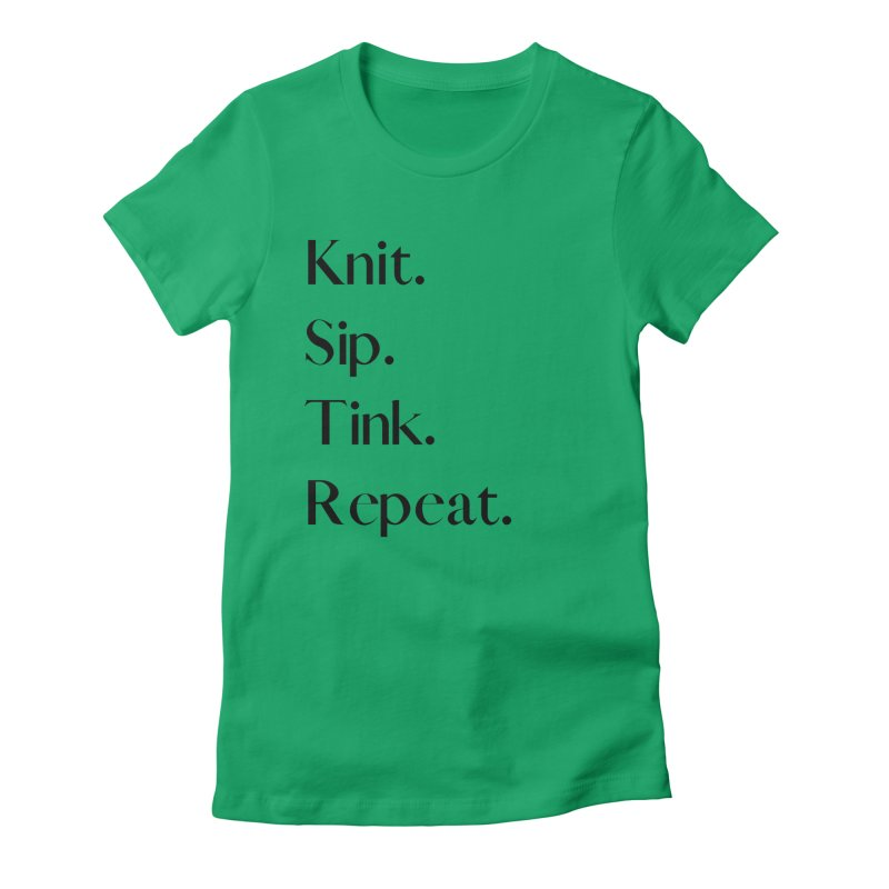 Knit. Sip. Tink. Repeat. - Black Women's Fitted T-Shirt by thespinnacle's Artist Shop