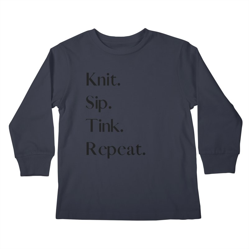 Knit. Sip. Tink. Repeat. - Black Kids Longsleeve T-Shirt by thespinnacle's Artist Shop
