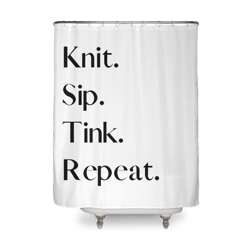 Knit. Sip. Tink. Repeat. - Black Home Shower Curtain by thespinnacle's Artist Shop