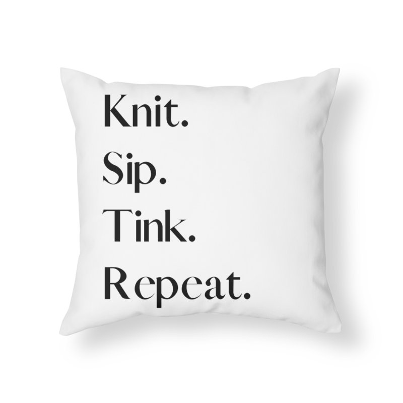Knit. Sip. Tink. Repeat. - Black Home Throw Pillow by thespinnacle's Artist Shop