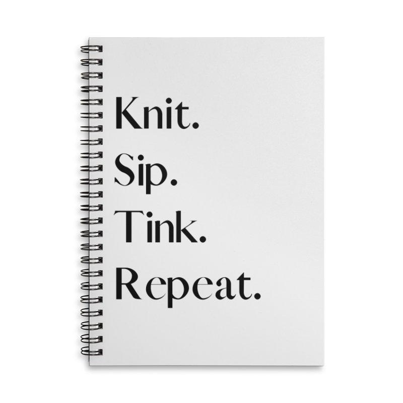 Knit. Sip. Tink. Repeat. - Black Accessories Lined Spiral Notebook by thespinnacle's Artist Shop