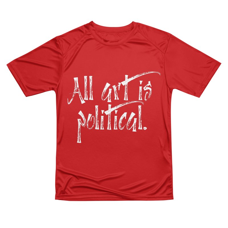 All Art is Political - White Men's Performance T-Shirt by thespinnacle's Artist Shop