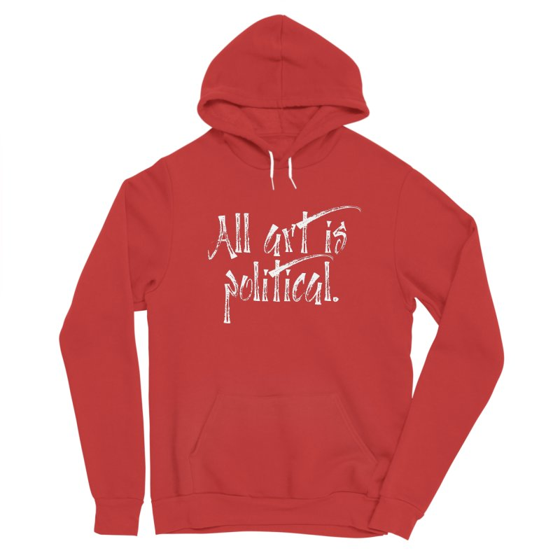 All Art is Political - White Women's Pullover Hoody by thespinnacle's Artist Shop