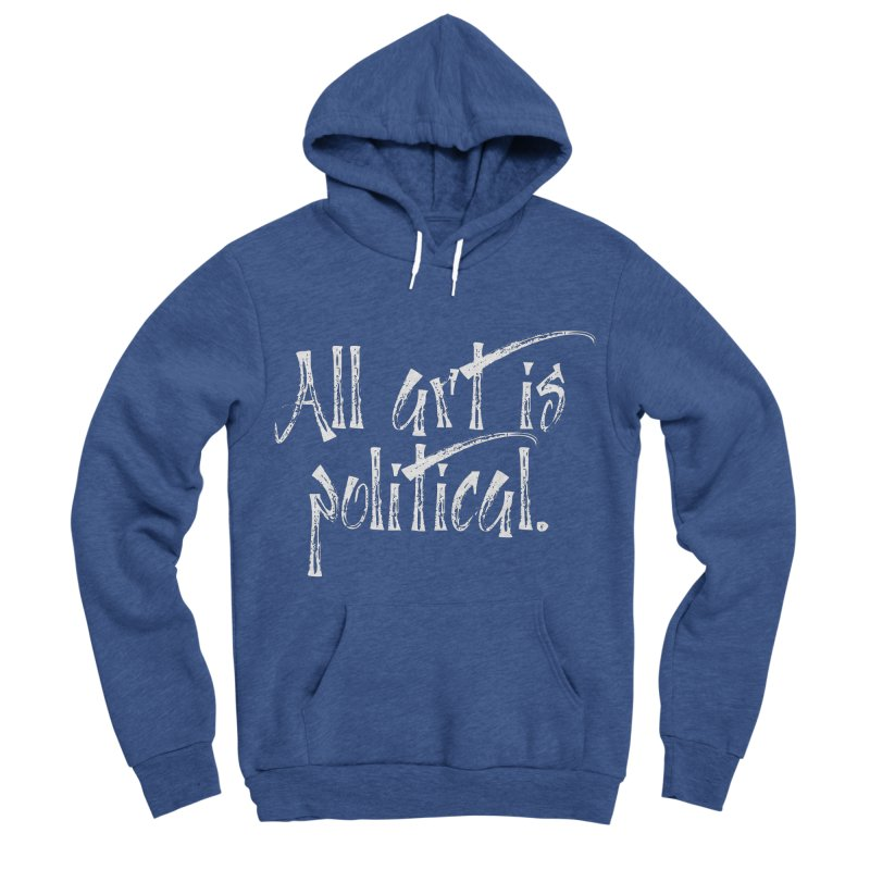 All Art is Political - White Women's Sponge Fleece Pullover Hoody by thespinnacle's Artist Shop