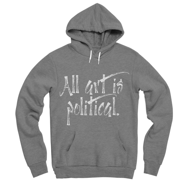 All Art is Political - White Men's Sponge Fleece Pullover Hoody by thespinnacle's Artist Shop