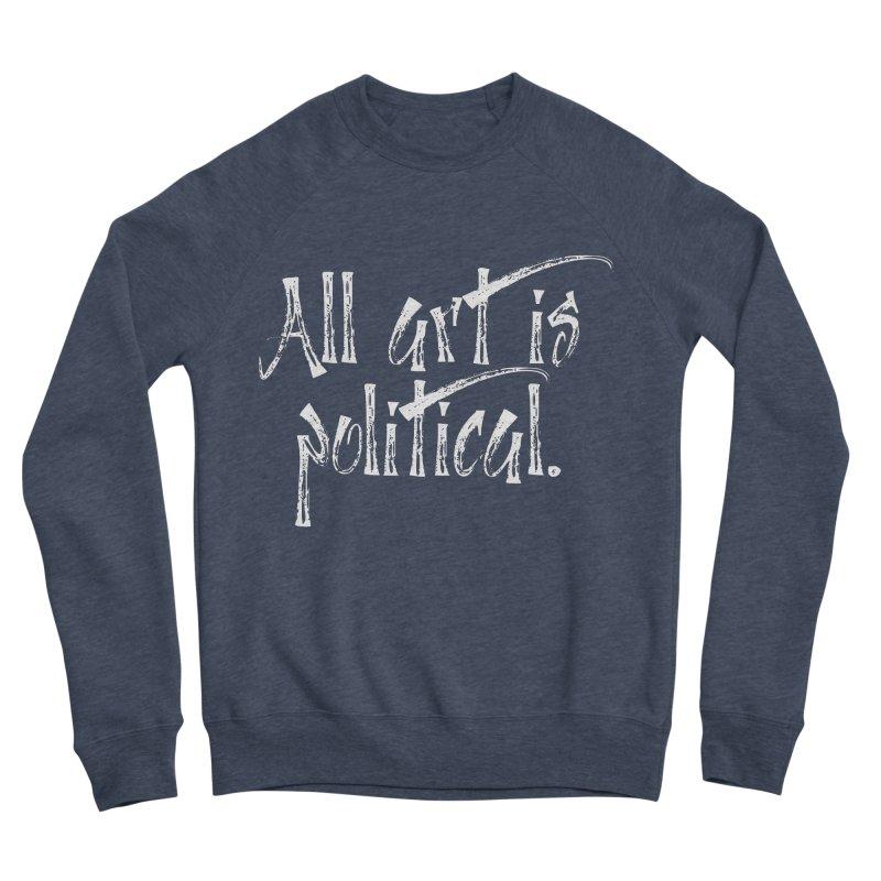 All Art is Political - White Men's Sponge Fleece Sweatshirt by thespinnacle's Artist Shop