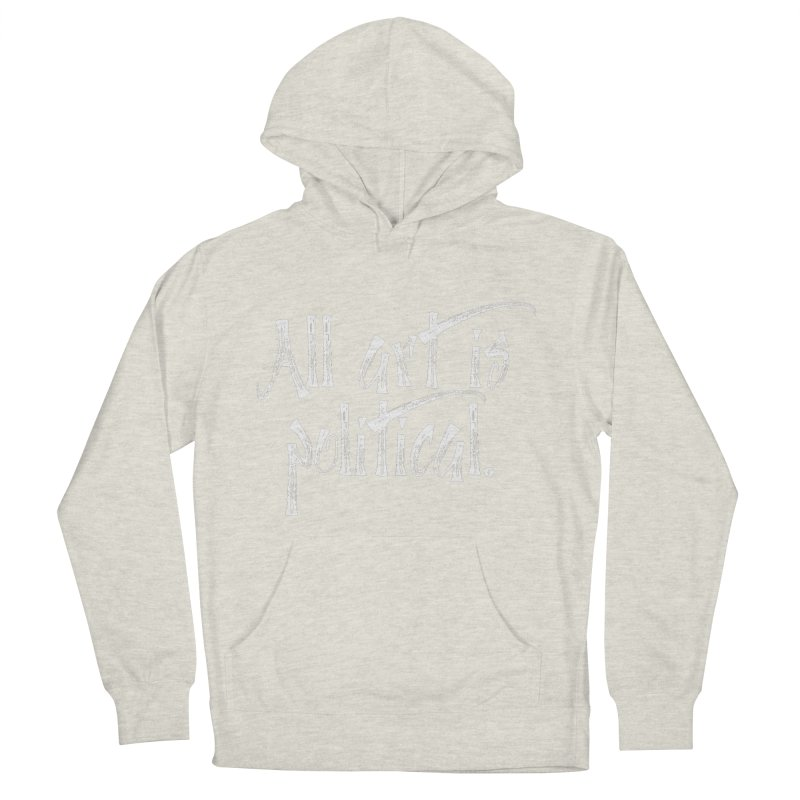 All Art is Political - White Men's French Terry Pullover Hoody by thespinnacle's Artist Shop