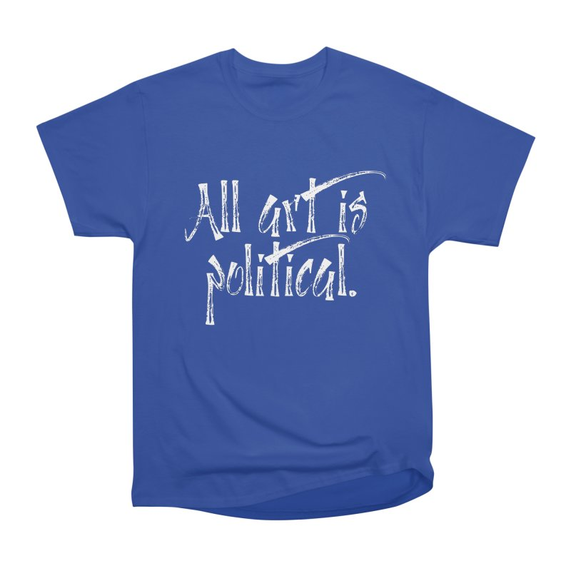 All Art is Political - White Men's Heavyweight T-Shirt by thespinnacle's Artist Shop